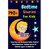 Bedtime Stories For Kids: 140+ Fairy Tales and Meditation Fables, Children Story Collections ( bedtime stories for…