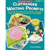 Cliffhanger Writing Prompts: 30 One-Page Story Starters That Fire Up Kids' Imaginations and Help Them Develop Strong Narrativ