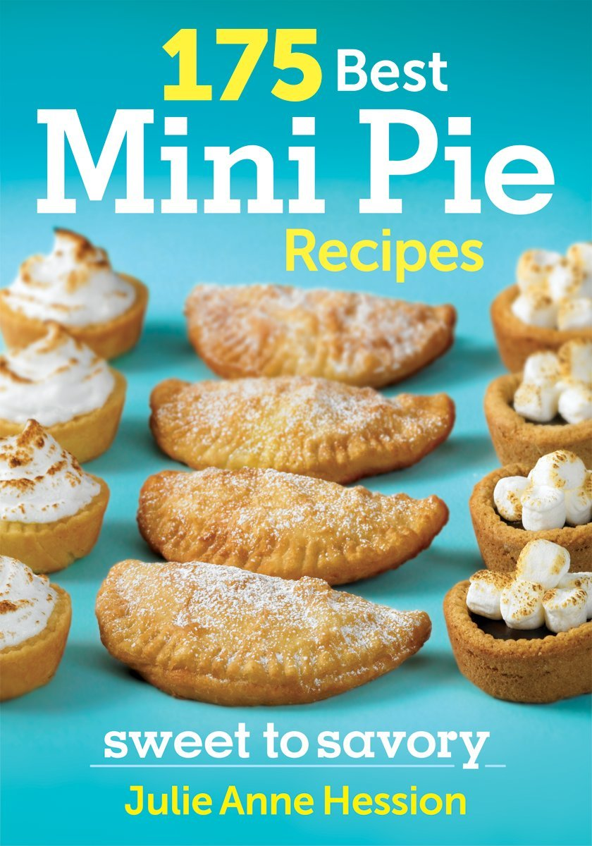 175 Best Mini Pie Recipes Sweet To Savory Hession Julie 9780778804390 Amazon Com Books