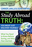 The Study Abroad Truth (From the Students: What You Need to Know Before, During, and After Your Journey! Book 2)