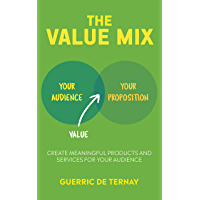 The Value Mix: Create Meaningful Products and Services for Your Audience
