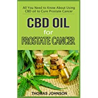 CBD Oil for Prostate Cancer: All You Need to Know about Using CBD Oil to Cure Prostate Cancer