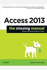 Access 2013: The Missing Manual (Missing Manuals) Kindle Edition