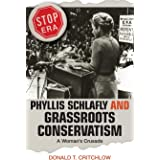 Phyllis Schlafly and Grassroots Conservatism: A Woman's Crusade (Politics and Society in Modern America, 54)