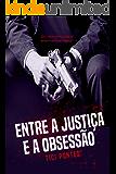 Entre a Justiça e a Obsessão