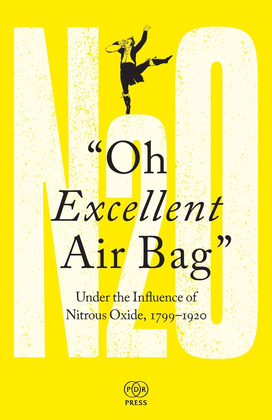Download Oh Excellent Air Bag: Under the Influence of Nitrous Oxide, 1799-1920 PDF