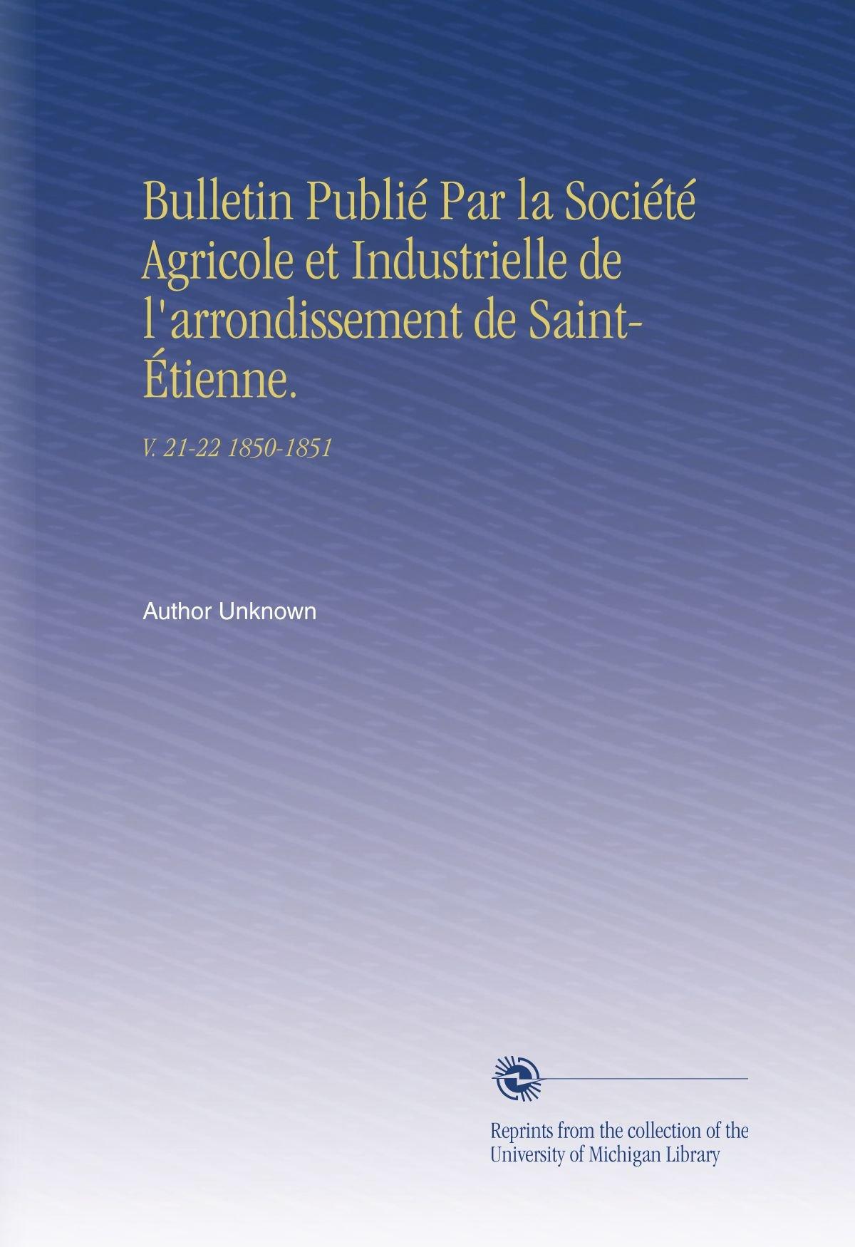 Bulletin Publié Par la Société Agricole et Industrielle de l'arrondissement de Saint-Étienne.: V.  21-22 1850-1851 (French Edition) pdf