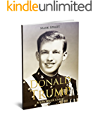 Donald Trump: Donald Trump Biography: A Life Worth Living! (Donald Trump, Biographies,US Presidents, Presidents and Heads of State) (English Edition)