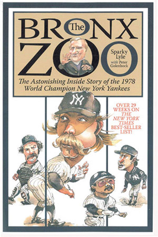 The Bronx Zoo Astonishing Inside Story Of 1978 World Champion New York Yankees Sparky Lyle Peter Golenbock 9781572437159 Amazon Books