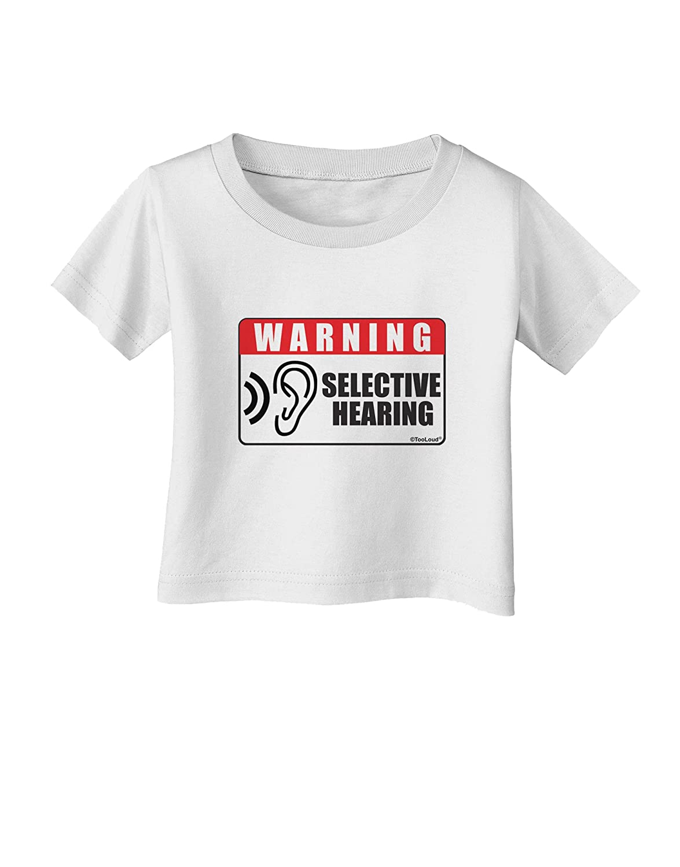 TooLoud Warning Selective Hearing Funny Infant T-Shirt