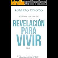REVELACIÓN PARA VIVIR Tomo 1: Un Libro que te llevará a escuchar la voz de Dios de una manera Extraordinaria. (Devocional)