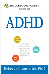 The Conscious Parent's Guide To ADHD: A Mindful Approach for Helping Your Child Gain Focus and Self-Control (The Conscious Parent's Guides) Paperback