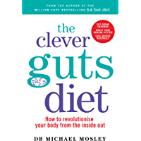 The Clever Guts Diet: How to Revolutionise Your Body from the Inside Out (English Edition)