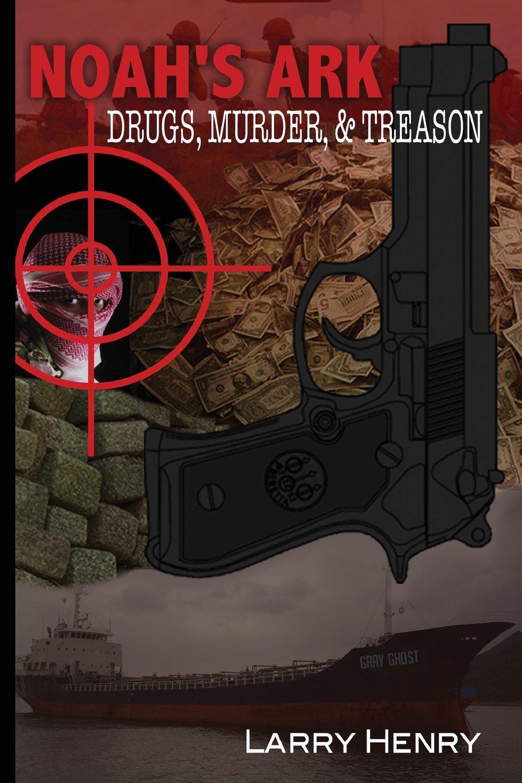 Noah's Ark: Drugs, Murder, & Treason pdf epub