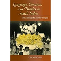 Language, Emotion, and Politics in South India: The Making of a Mother Tongue (Contemporary Indian Studies)