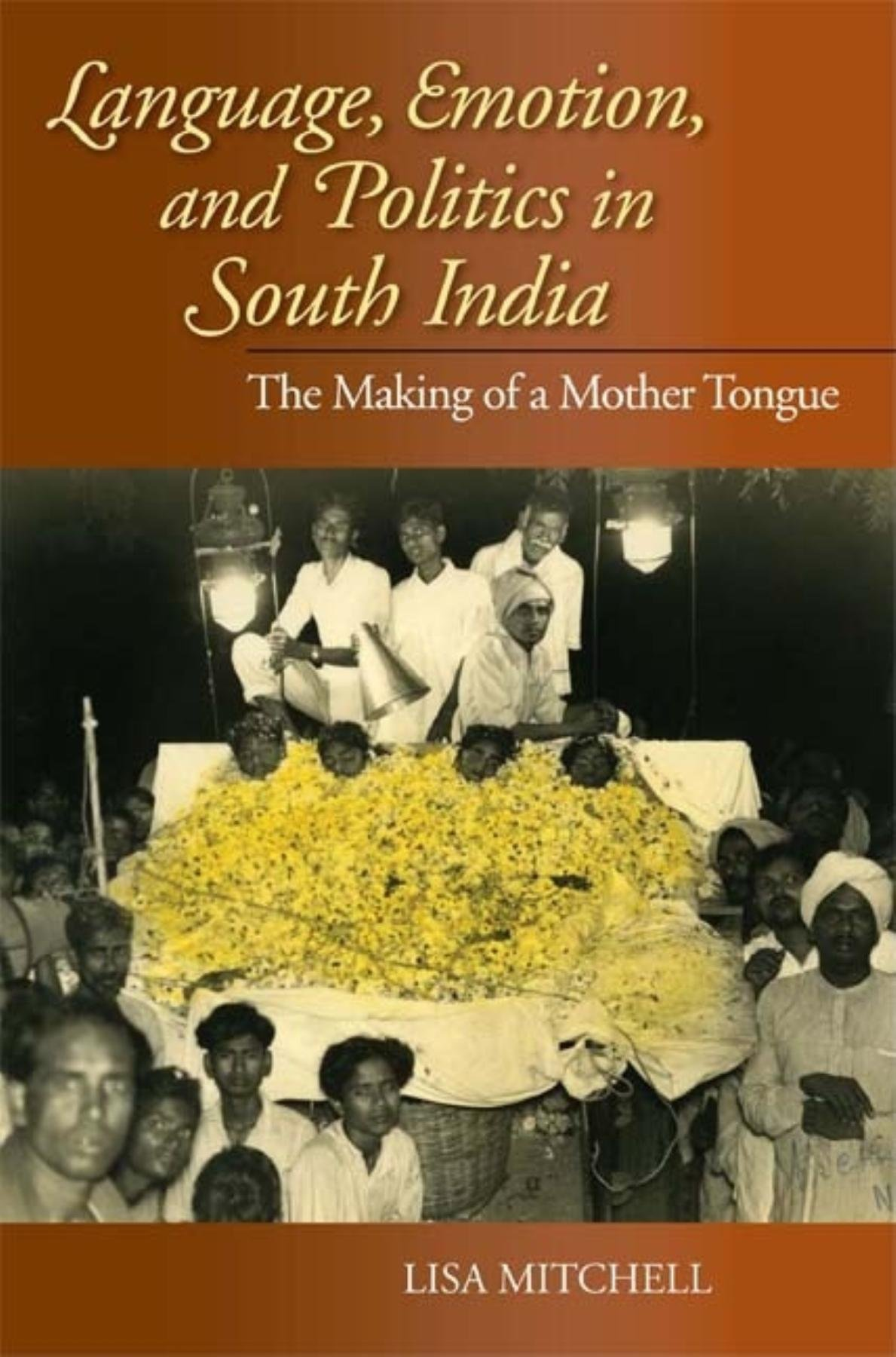 Language, Emotion, and Politics in South India: The Making of a Mother Tongue (Contemporary Indian Studies) by Indiana University Press