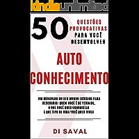 50 Questões Provocativas para você desenvolver AUTOCONHECIMENTO (Coleção Crescer e Transcender)