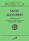 Patrística: A natureza do bem / O castigo e o perdão dos pecados e o batismo das crianças - Volume 40 (Portuguese…