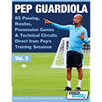 Pep Guardiola - 85 Passing, Rondos, Possession Games & Technical Circuits Direct from Pep's Training Sessions (Volume, Band 2)