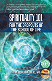 Spirituality 101 for the Dropouts of the School of Life: A Review for the Final Exam