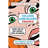 College Admissions Cracked: Saving Your Kid (and Yourself) from the Madness