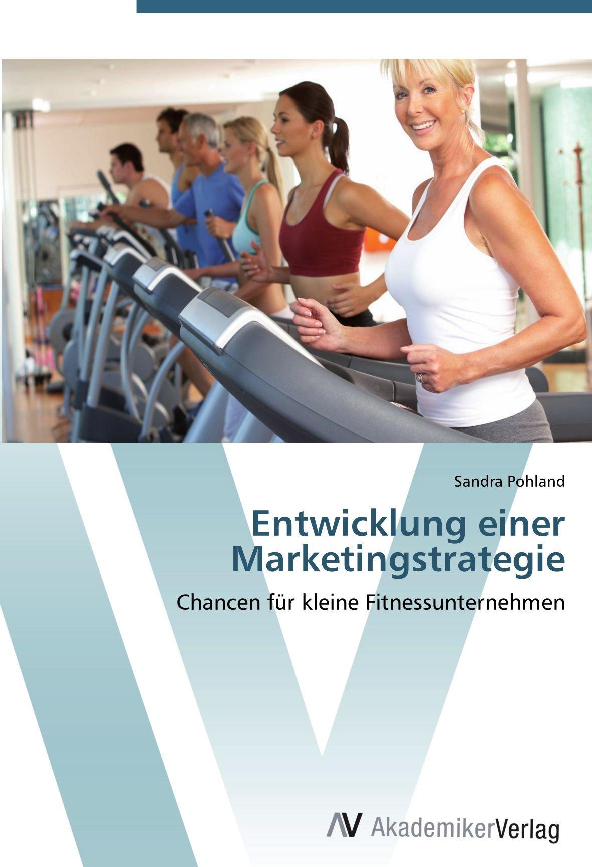 Entwicklung einer Marketingstrategie: Chancen für kleine Fitnessunternehmen