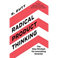 Radical Product Thinking: The New Mindset for Innovating Smarter
