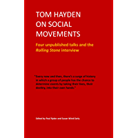 Tom Hayden on Social Movements: Four unpublished talks and the Rolling Stone interview (English Edition)