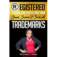 REGISTERED: A Guide for Protecting Your Business, Brand & Bucks
