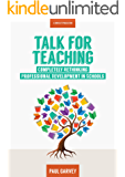 Talk for Teaching: Rethinking Professional Development in Schools