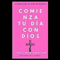 Comenzando Tu Día Con Dios: La bendición de orar de mañana (Spanish Edition)