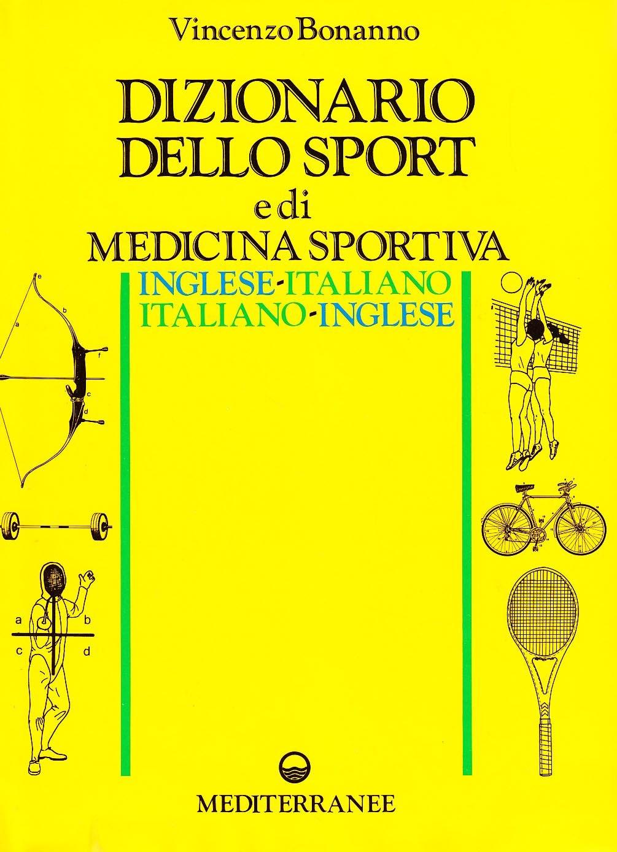 Amazon It Dizionario Dello Sport E Di Medicina Sportiva Inglese Italiano Italiano Inglese Bonanno Vincenzo Libri