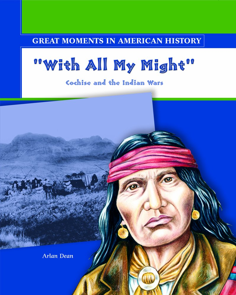"Read Online With All My Might"": Cochise and the Indian Wars (Great Moments in American History) PDF"
