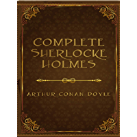 The Complete Sherlock Holmes: Full (English Edition)