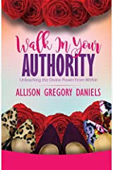 Walk in Your Authority: Unleashing the Divine Power from Within Paperback