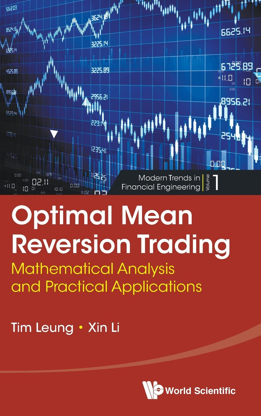 Optimal Mean Reversion Trading: Mathematical Analysis and Practical Applications (Modern Trends in Financial Engineering) by World Scientific Publishing Company
