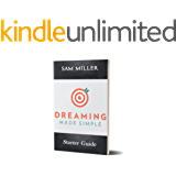 Dreaming Made Simple Starter Guide: Get from Where You are to Where You Want to be