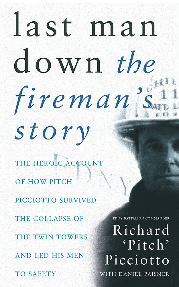 Last Man Down: The Fireman's Story: The Heroic Account of How Pitch Picciotto Survived the Collapse of the Twin Tow