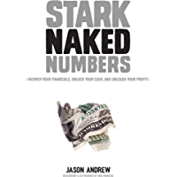 Stark Naked Numbers: Uncover Your Financials, Unlock Your Cash, and Unleash Your Profits