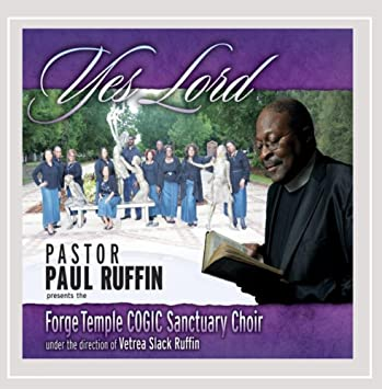Yes Lord: Pastor Paul Ruffin Presents The Forge Temple Cogic Sanctuary Choir