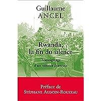 Rwanda, la fin du silence: Témoignage d'un officier français