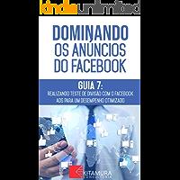 Realizando Teste de Divisão com o Facebook Ads para um Desempenho Otimizado: Descubra os métodos e técnicas utilizados pelos anunciantes de sucesso no ... (Dominando os Anúncios do Facebook Livro 7)
