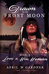 Drawn by the Frost Moon: Love the War Woman (Creek Country Saga) (Volume 5) Paperback