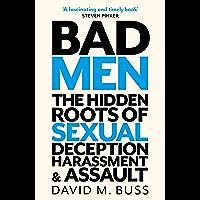 Bad Men: The Hidden Roots of Sexual Deception, Harassment and Assault