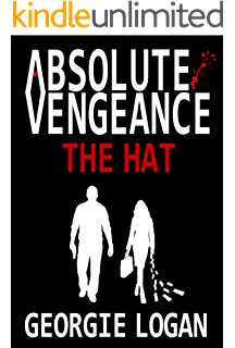 ABSOLUTE VENGEANCE: THE HAT: (Book 1 of 3) (ABSOLUTE VENGEANCE TRILOGY)