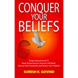 Conquer Your Beliefs: Simple Spiritual Secret to Break Mental Barriers, Empower Self-Belief, Discover New Possibilities and R