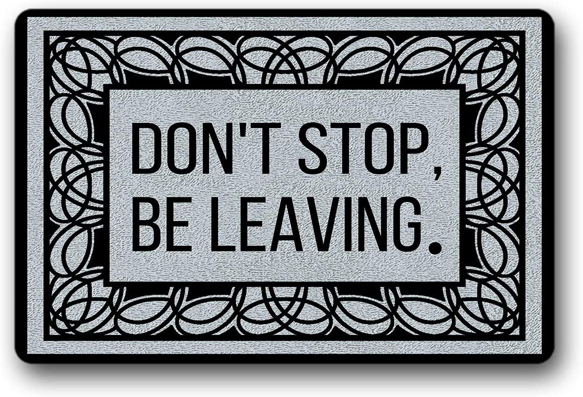 Bernie Gresham Entrance Floor Mat Funny Doormat Don t Stop,Be Leaving Door mat Decorative Indoor Outdoor Doormat Non-Woven Fabric Top 30 x18