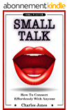 SMALL TALK: Conversation Skills & Charisma - How to Connect Effortlessly with Anyone: Strike Up Conversations with Confidence and Make Small Talk Without ... win friends Book 1) (English Edition)