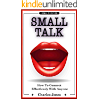 SMALL TALK: Conversation Skills & Charisma - How to Connect Effortlessly with Anyone: Strike Up Conversations with Confidence and Make Small Talk Without ... chatter, charisma, win friends Book 1)