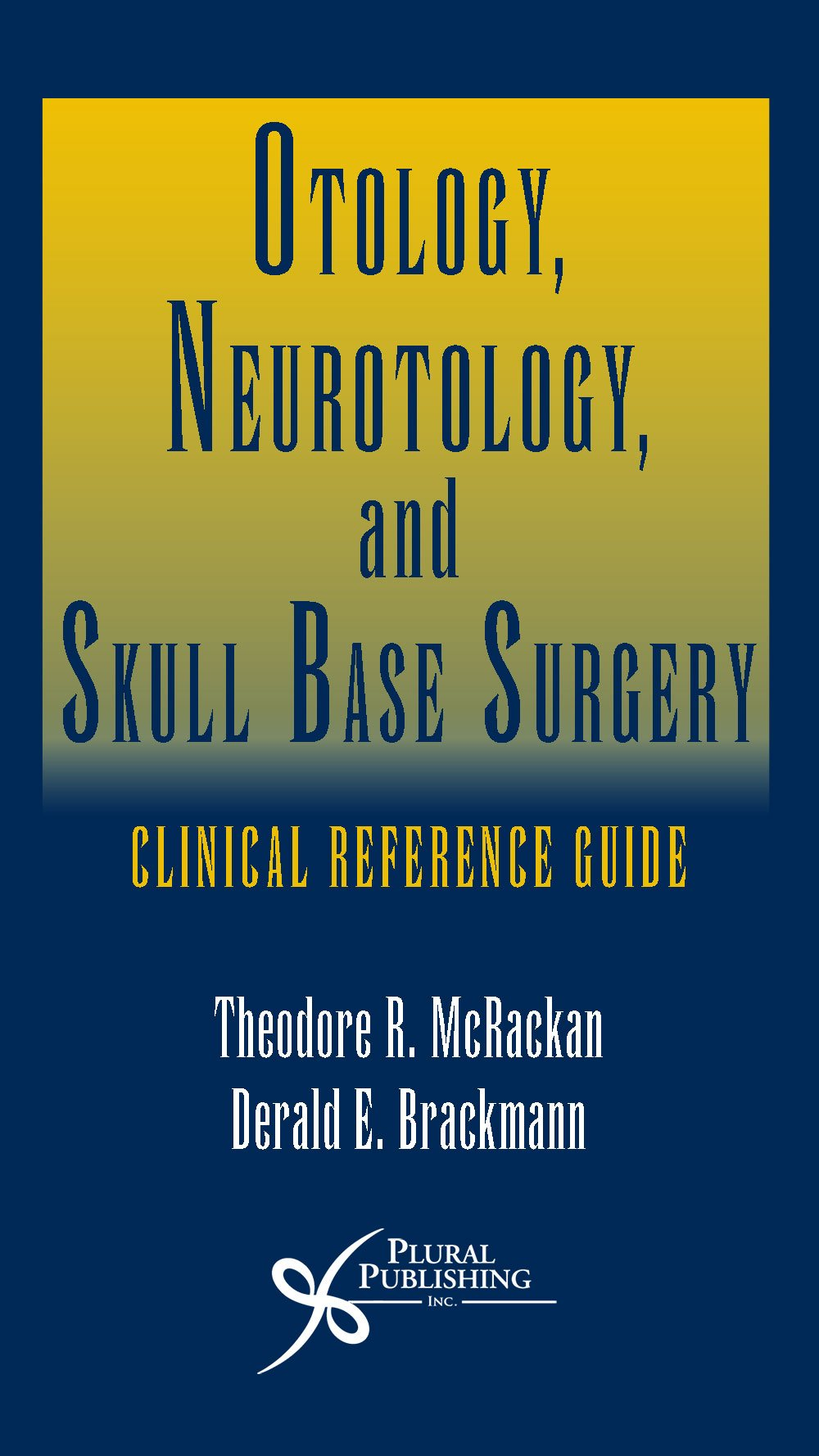 Otology, Neurotology, and Skull Base Surgery: Clinical Reference Guide